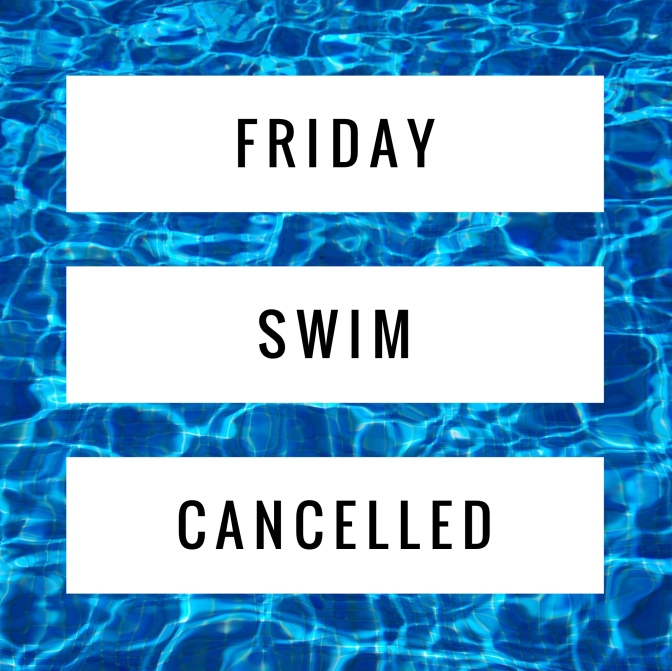 Friday – Swim Cancelled