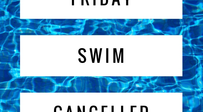 Friday – Swim Cancelled
