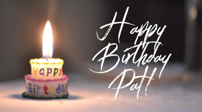 Happy Birthday Pat!
