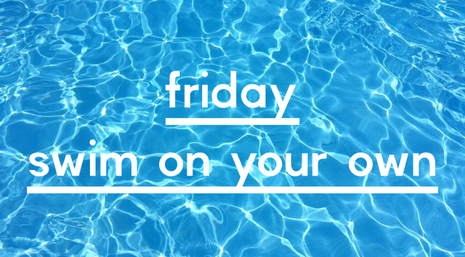 Friday – Swim on your own