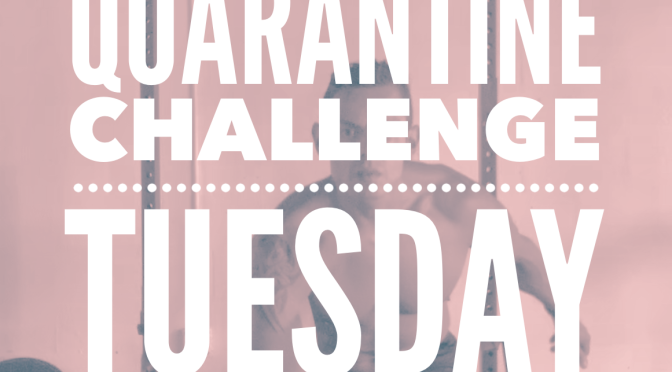 Quarantine Challenge – Tuesday